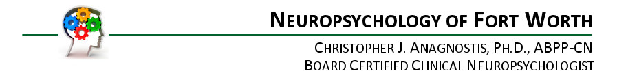 Neuropsychology of Fort Worth - Christopher J. Anagnostis, PH.D. Clinical Neurosychologist